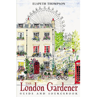 The London Gardener: Guide and Sourcebook (BOK)