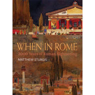 When in Rome: 2000 Years of Roman Sightseeing (BOK)