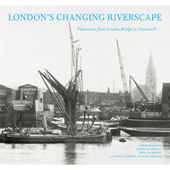 London's Changing Riverscape: Panoramas from London Bridge to Greenwich (BOK)