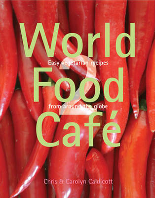 World Food Cafe: Easy Vegetarian Recipes from Around the Globe: v. 2 (BOK)