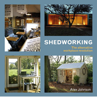 Shedworking: The Alternative Workplace Revolution (BOK)