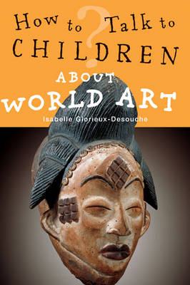 How to Talk to Children About World Art (BOK)
