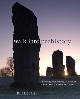 Walk into Prehistory: Discovering Over Forty of the Greatest Ancient Sites of Britain and Ireland (BOK)