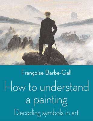 How to Understand a Painting: Decoding Symbols in Art (BOK)