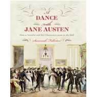 A Dance with Jane Austen: How a Novelist and Her Characters Went to the Ball (BOK)