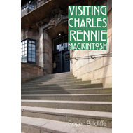 Visiting Charles Rennie Mackintosh (BOK)