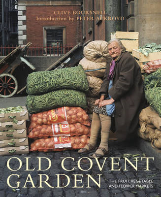 Old Covent Garden: The Fruit, Vegetable and Flower Markets (BOK)