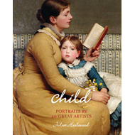 Child: Portraits by 40 Great Artists (BOK)