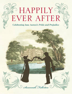 Happily Ever After: Celebrating Jane Austen's Pride and Prejudice (BOK)