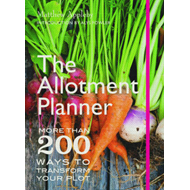 The Allotment Planner: More Than 200 Ways to Enjoy Your Plot Month by Month (BOK)