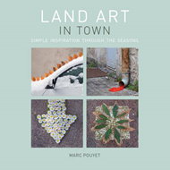 Land Art In Town: Simple Inspiration Through the Seasons (BOK)