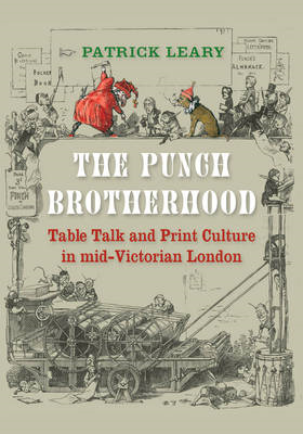 The Punch Brotherhood: Table Talk and Print Culture in Mid-Victorian London (BOK)