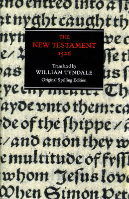 The New Testament: Tyndale Bible, 1526 New Testament - Original Spelling Edition (BOK)