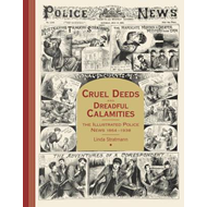Cruel Deeds and Dreadful Calamities: The Illustrated Police News 1864-1938 (BOK)