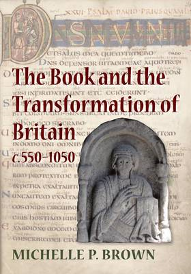 The Book and the Transformation of Britain c.550-1050 (BOK)