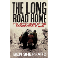 The Long Road Home: The Aftermath of the Second World War (BOK)