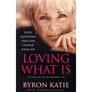 Loving What is: How Four Questions Can Change Your Life (BOK)