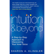 Intuition and Beyond: A Step-by-step Approach to Discovering the Voice of Your Spirit (BOK)