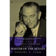 Master of the Senate: The Years of Lyndon Johnson Vol 3 (BOK)