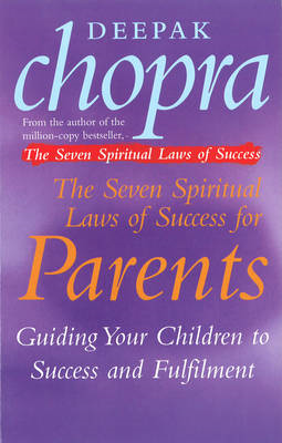 The Seven Spiritual Laws of Success for Parents: Guiding Your Children to Success and Fulfilment (BOK)