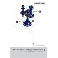 Chess: the Art of Logical Thinking: From the First Move to the Last (BOK)