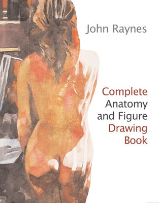 Complete Anatomy and Figure Drawing (BOK)