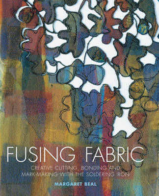 Fusing Fabric: Creative Cutting, Bonding and Mark-making with the Soldering Iron (BOK)