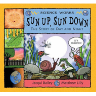 Sun Up, Sun Down: The Story of Day and Night (BOK)