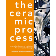 The Ceramic Process: A Manual and Source of Inspiration for Ceramic Art and Design (BOK)