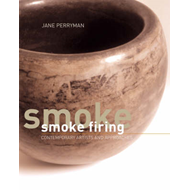 Smoke Firing: Contemporary Artists and Approaches (BOK)