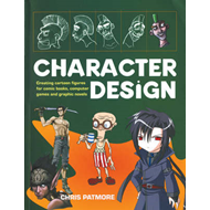 Character Design: Create Cutting-edge Cartoon Figures for Comic Books, Computer Games and Graphic Novels (BOK)