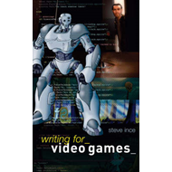 Writing for Video Games: A Scriptwriter's Guide to Interactive Media (BOK)