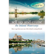 Sell Up and Cruise the Inland Waterways: How to Get the Most Out of the Inland Cruising Lifestyle (BOK)