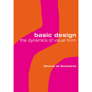 Basic Design: The Dynamics of Visual Form (BOK)