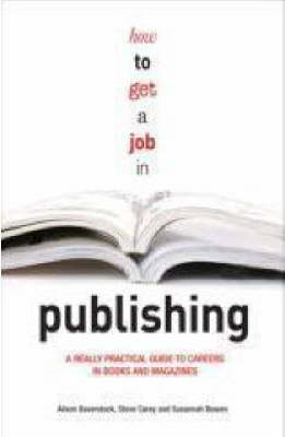 How to Get a Job in Publishing: A Really Practical Guide to Careers in Books and Magazines (BOK)