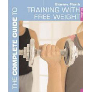 Complete Guide to Training with Free Weights (BOK)