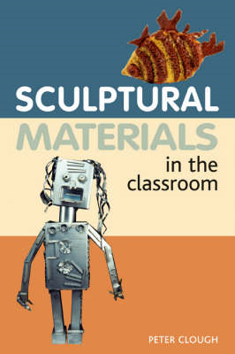 Sculptural Materials in the Classroom (BOK)