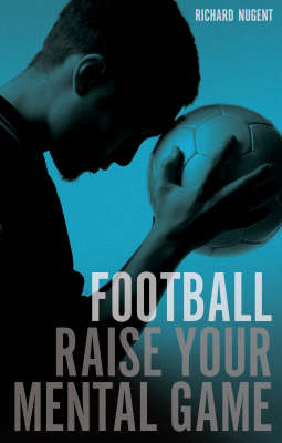 Football: Raise Your Mental Game (BOK)
