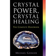 Crystal Power, Crystal Healing: The Complete Handbook (BOK)