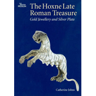 The Hoxne Late Roman Treasure: Gold Jewellery and Silver Plate (BOK)