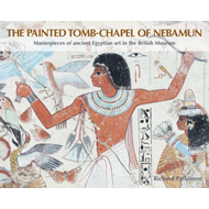 The Painted Tomb-chapel of Nebamun: Masterpieces of Ancient Egyptian Art in the British Museum (BOK)