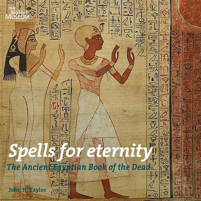 Spells for Eternity: The Ancient Egyptian Book of the Dead (BOK)