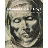 Renaissance to Goya: Prints and Drawings from Spain (BOK)