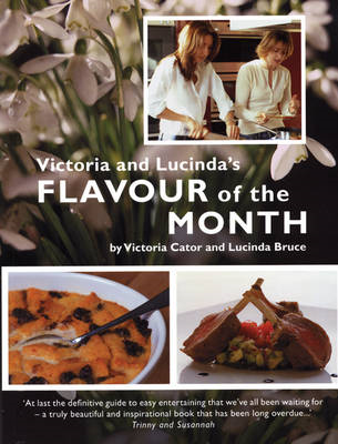 Victoria and Lucinda's Flavour of the Month: A Year of Food and Flowers (BOK)