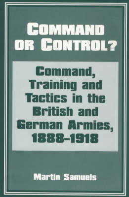 Command or Control?: Command, Training and Tactics in the British and German Armies, 1888-1918 (BOK)