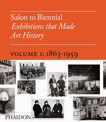 Salon to Biennial: Exhibitions That Made Art History: Volume 1: 1863-1959 (BOK)