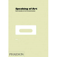 Speaking of Art: Four Decades of Art in Conversation (BOK)