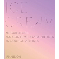 Ice Cream: 10 Curators, 100 Contemporary Artists, 10 Source Artists (BOK)