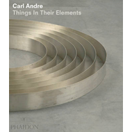 Carl Andre: Things in Their Elements (BOK)