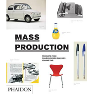 Mass Production: Products from Phaidon Design Classics (BOK)